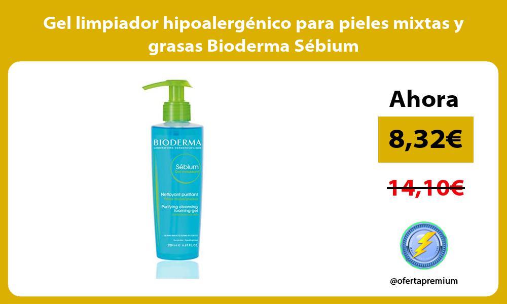 Gel limpiador hipoalergenico para pieles mixtas y grasas Bioderma Sebium