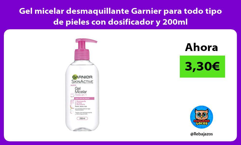 Gel micelar desmaquillante Garnier para todo tipo de pieles con dosificador y 200ml