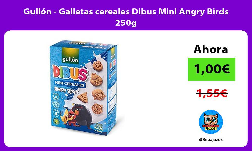 Gullon Galletas cereales Dibus Mini Angry Birds 250g