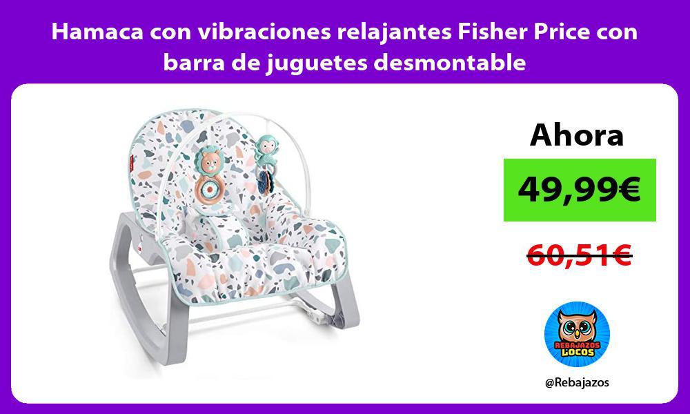 Hamaca con vibraciones relajantes Fisher Price con barra de juguetes desmontable