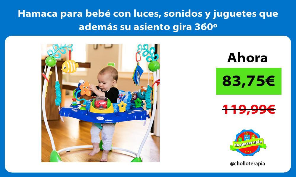 Hamaca para bebe con luces sonidos y juguetes que ademas su asiento gira 360o