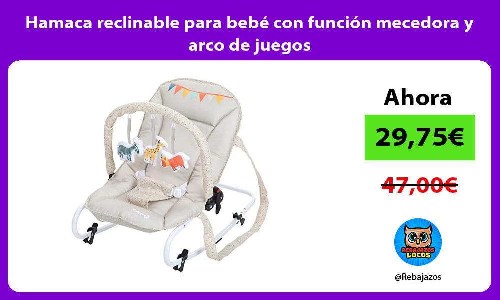 Hamaca reclinable para bebe con funcion mecedora y arco de juegos
