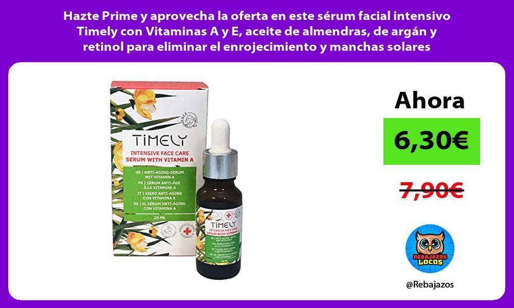 Hazte Prime y aprovecha la oferta en este serum facial intensivo Timely con Vitaminas A y E aceite de almendras de argan y retinol para eliminar el enrojecimiento y manchas solares