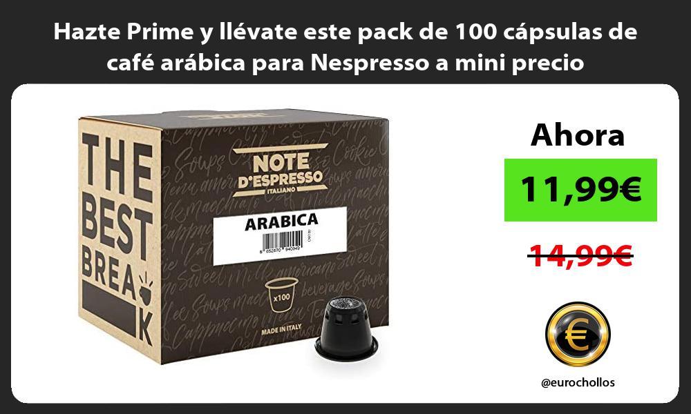 Hazte Prime y llevate este pack de 100 capsulas de cafe arabica para Nespresso a mini precio