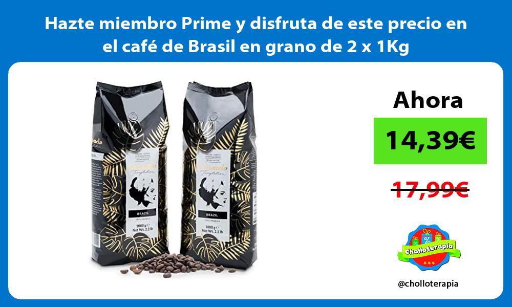 Hazte miembro Prime y disfruta de este precio en el cafe de Brasil en grano de 2 x 1Kg
