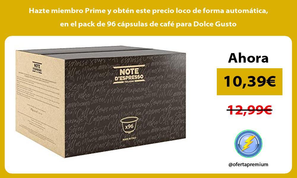 Hazte miembro Prime y obten este precio loco de forma automatica en el pack de 96 capsulas de cafe para Dolce Gusto