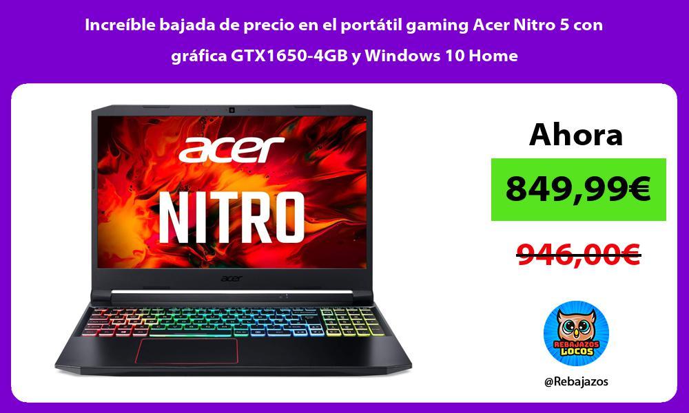 Increible bajada de precio en el portatil gaming Acer Nitro 5 con grafica GTX1650 4GB y Windows 10 Home