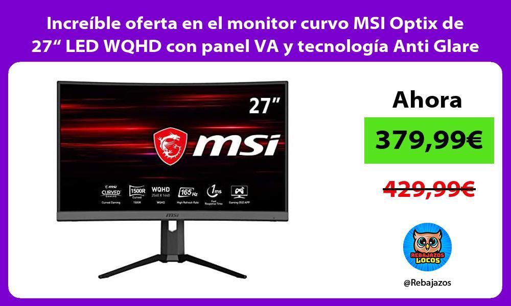 Increible oferta en el monitor curvo MSI Optix de 27 LED WQHD con panel VA y tecnologia Anti Glare