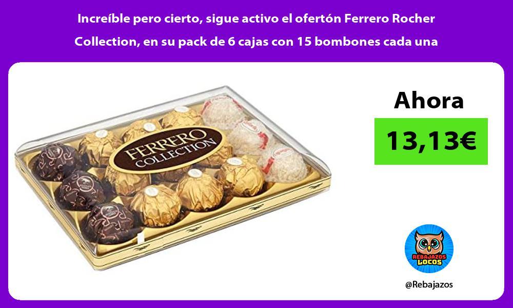 Increible pero cierto sigue activo el oferton Ferrero Rocher Collection en su pack de 6 cajas con 15 bombones cada una