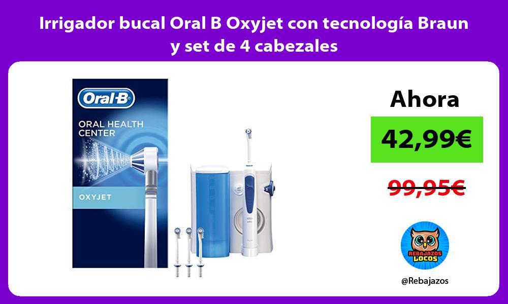 Irrigador bucal Oral B Oxyjet con tecnologia Braun y set de 4 cabezales
