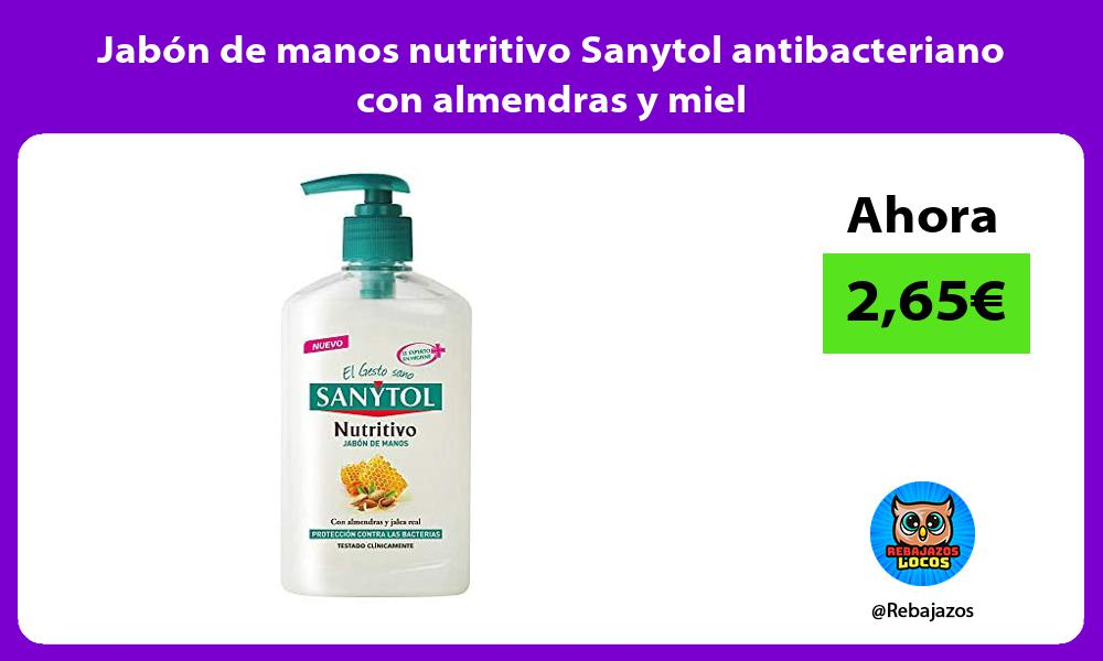 Jabon de manos nutritivo Sanytol antibacteriano con almendras y miel