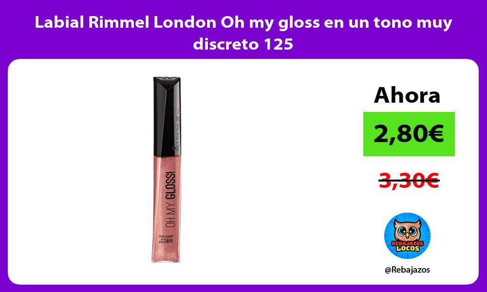 Labial Rimmel London Oh my gloss en un tono muy discreto 125