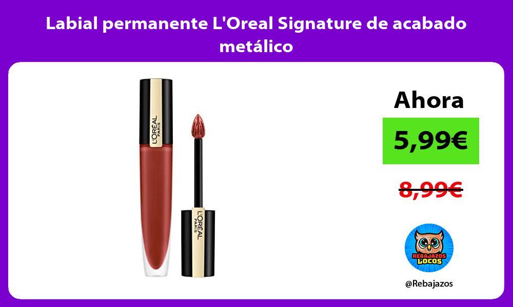 Labial permanente LOreal Signature de acabado metalico
