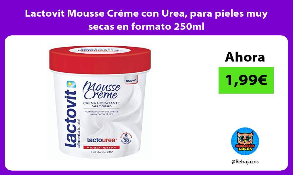 Lactovit Mousse Creme con Urea para pieles muy secas en formato 250ml