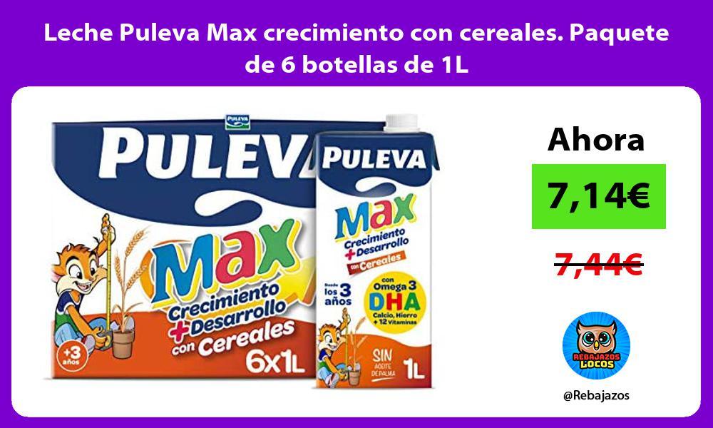 Leche Puleva Max crecimiento con cereales Paquete de 6 botellas de 1L