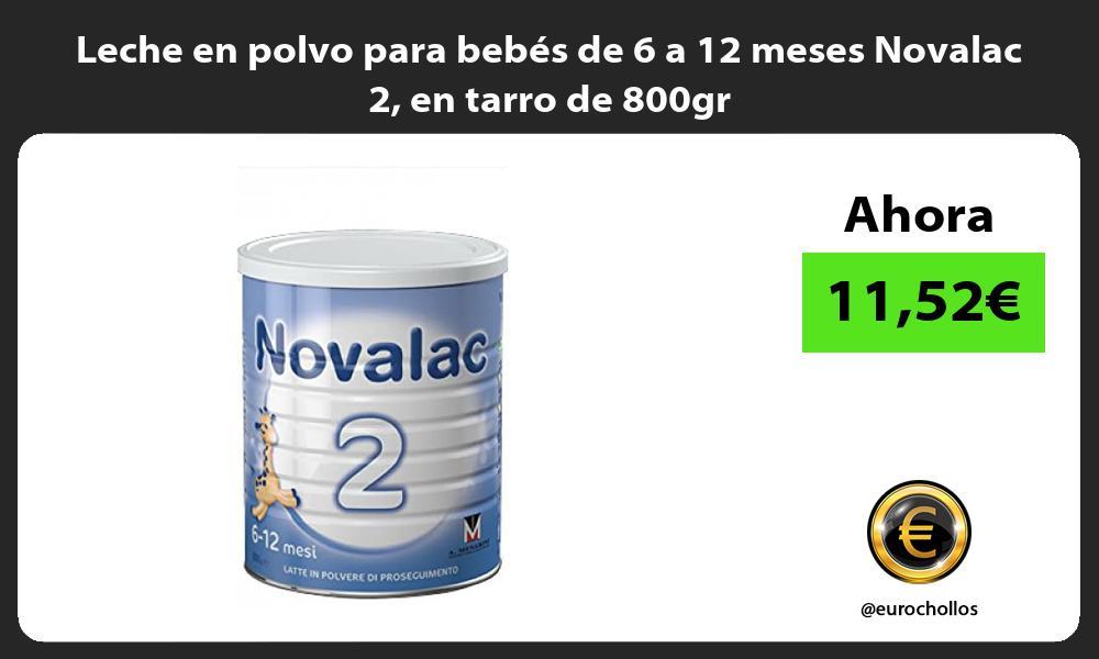 Leche en polvo para bebes de 6 a 12 meses Novalac 2 en tarro de 800gr
