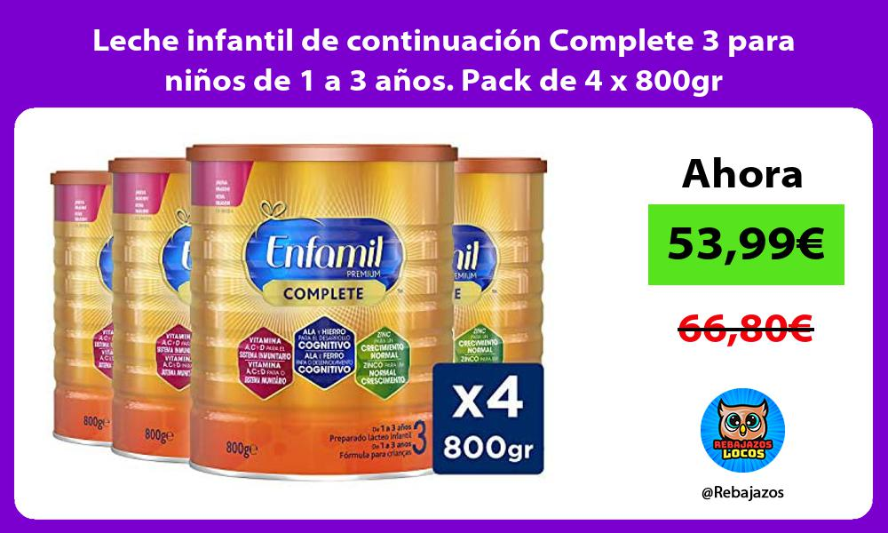 Leche infantil de continuacion Complete 3 para ninos de 1 a 3 anos Pack de 4 x 800gr