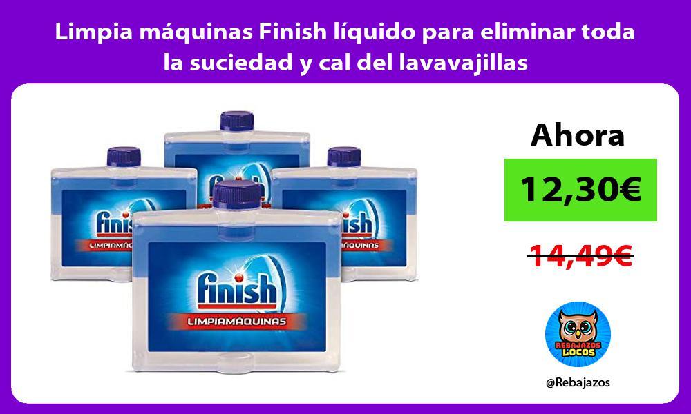 Limpia maquinas Finish liquido para eliminar toda la suciedad y cal del lavavajillas