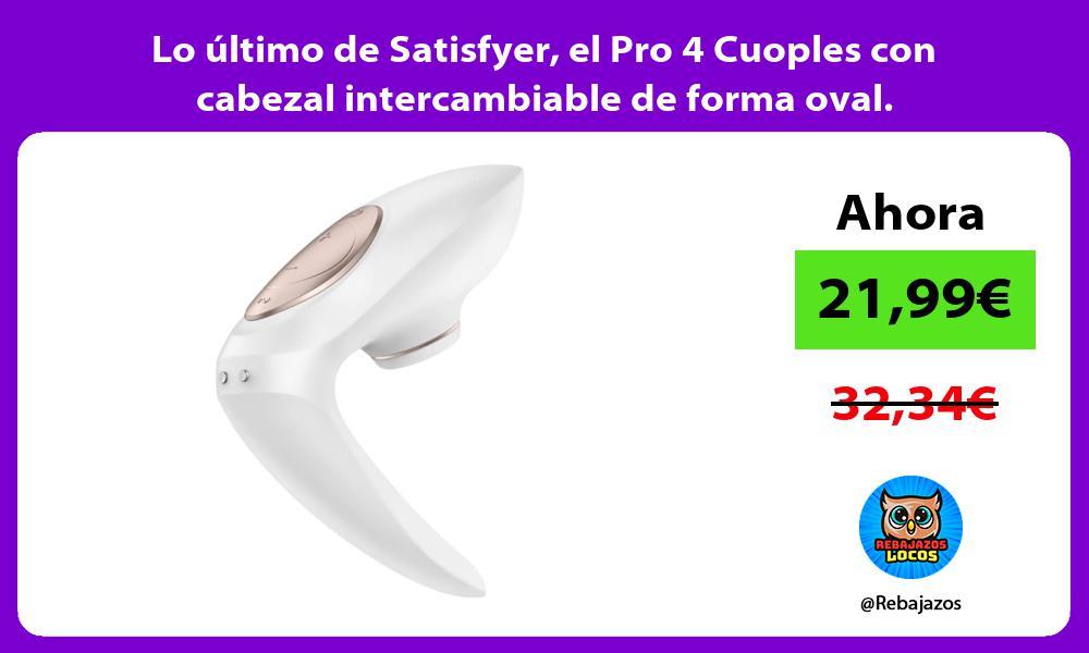 Lo ultimo de Satisfyer el Pro 4 Cuoples con cabezal intercambiable de forma oval