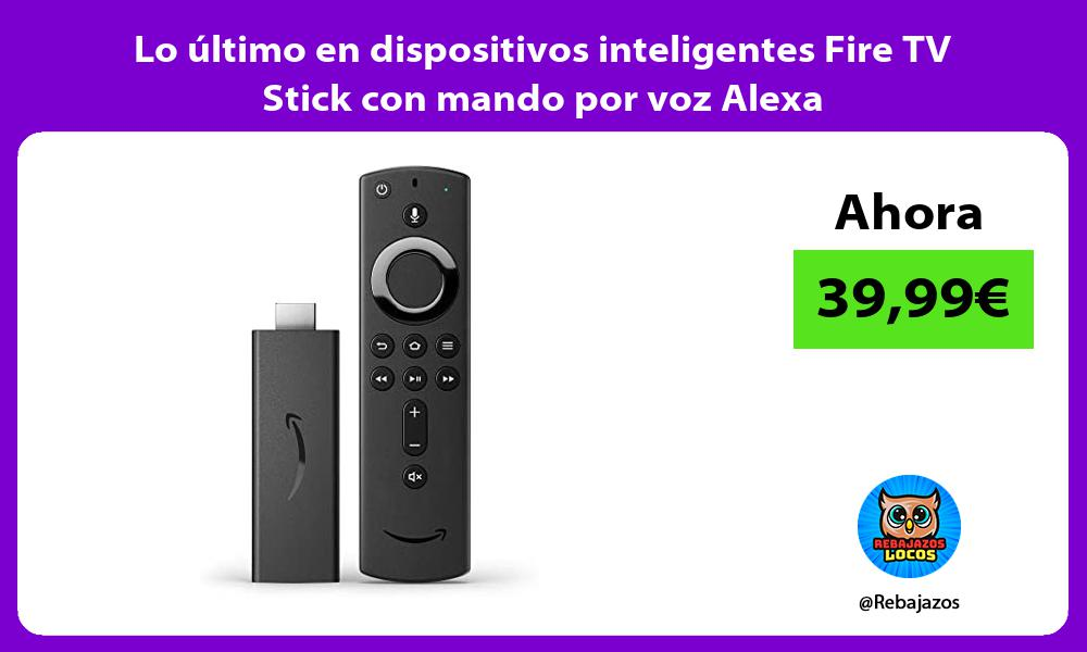 Lo ultimo en dispositivos inteligentes Fire TV Stick con mando por voz Alexa