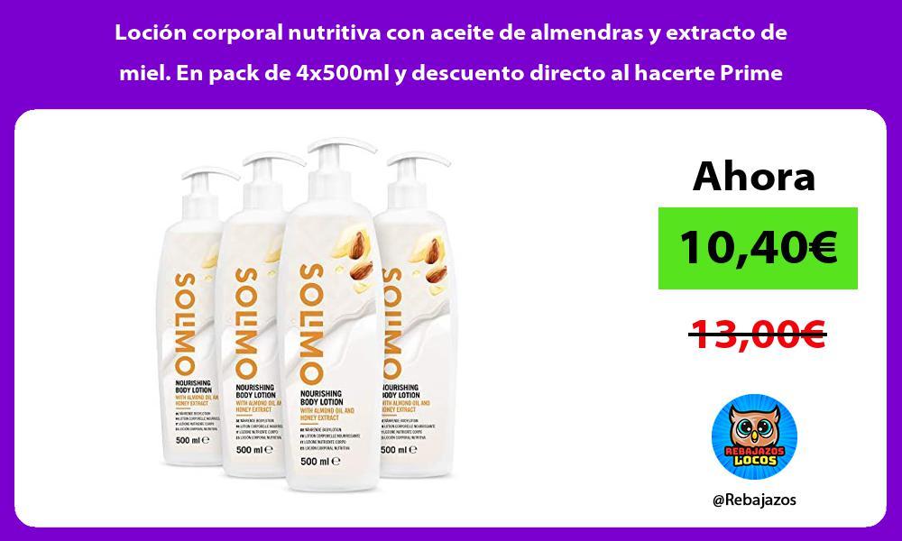 Locion corporal nutritiva con aceite de almendras y extracto de miel En pack de 4x500ml y descuento directo al hacerte Prime