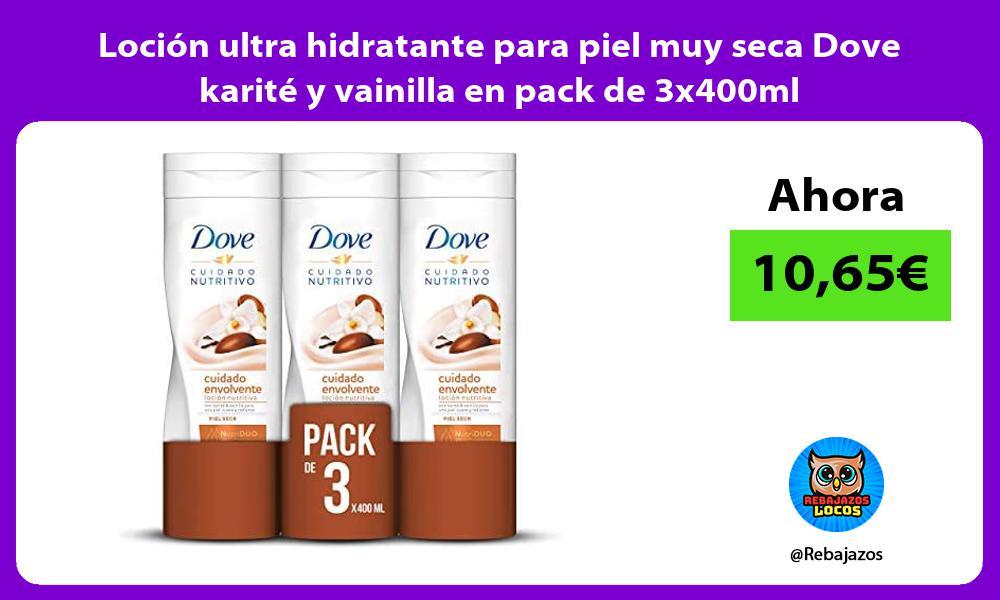 Locion ultra hidratante para piel muy seca Dove karite y vainilla en pack de 3x400ml