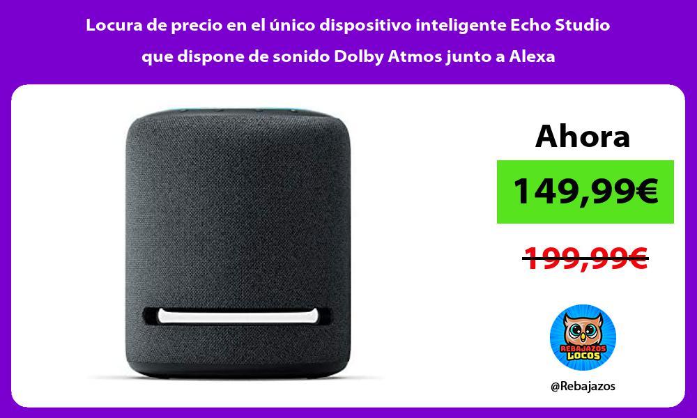 Locura de precio en el unico dispositivo inteligente Echo Studio que dispone de sonido Dolby Atmos junto a Alexa
