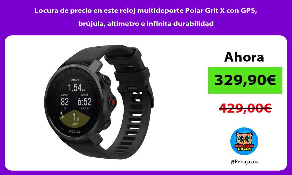 Locura de precio en este reloj multideporte Polar Grit X con GPS brujula altimetro e infinita durabilidad