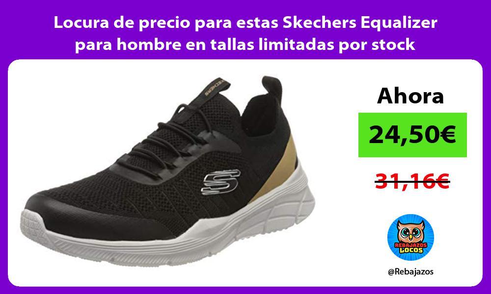 Locura de precio para estas Skechers Equalizer para hombre en tallas limitadas por stock
