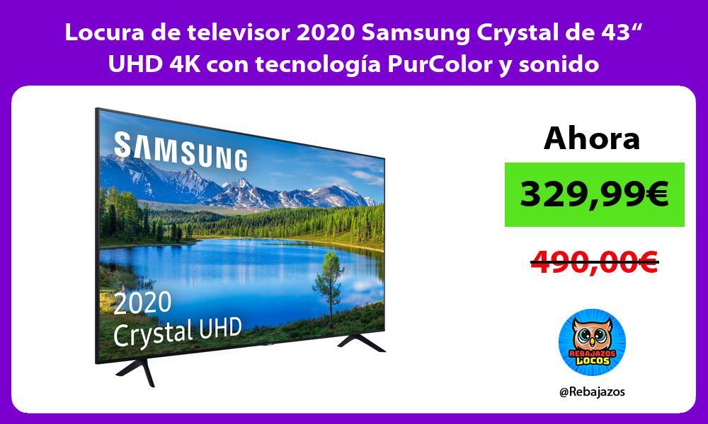 Locura de televisor 2020 Samsung Crystal de 43 UHD 4K con tecnologia PurColor y sonido inteligente