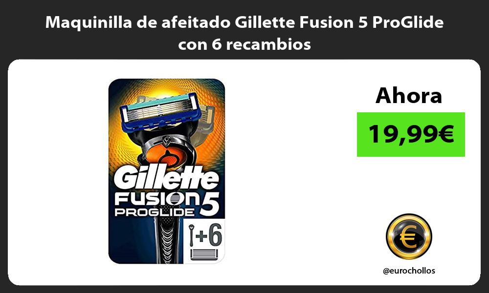 Maquinilla de afeitado Gillette Fusion 5 ProGlide con 6 recambios