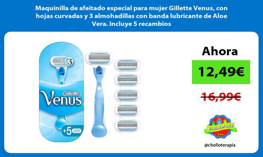 Maquinilla de afeitado especial para mujer Gillette Venus con hojas curvadas y 3 almohadillas con banda lubricante de Aloe Vera Incluye 5 recambios