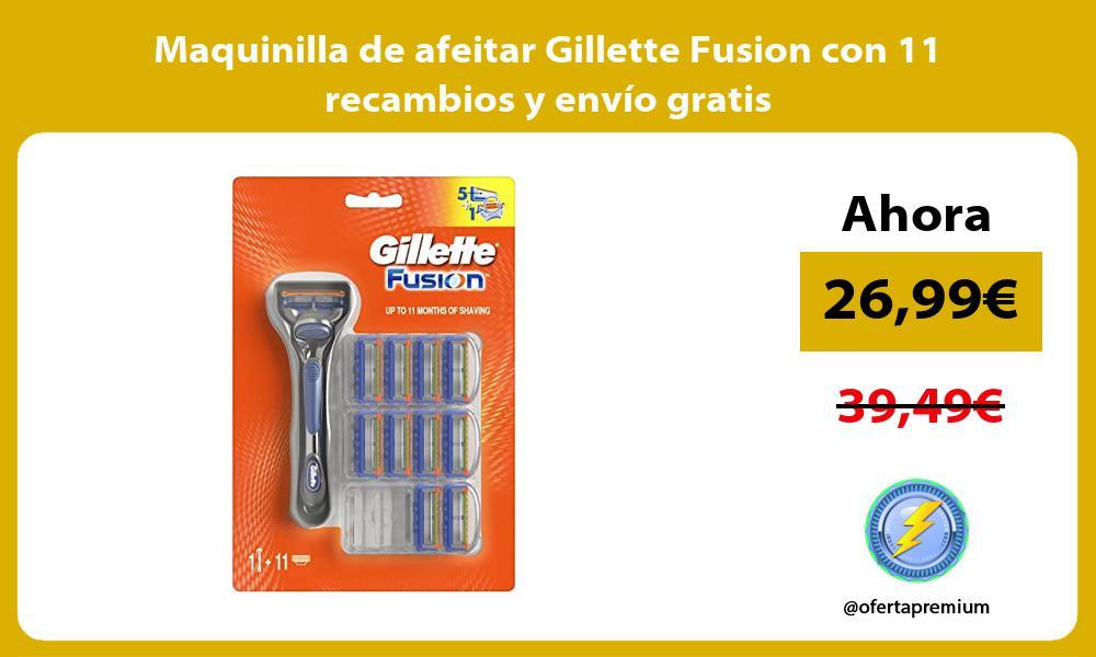 Maquinilla de afeitar Gillette Fusion con 11 recambios y envio gratis
