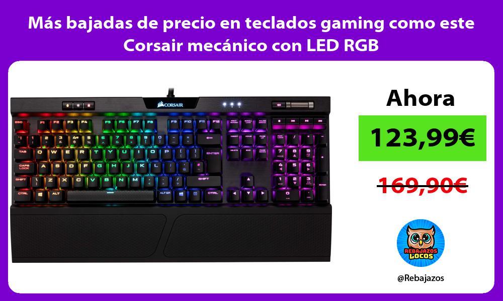 Mas bajadas de precio en teclados gaming como este Corsair mecanico con LED RGB