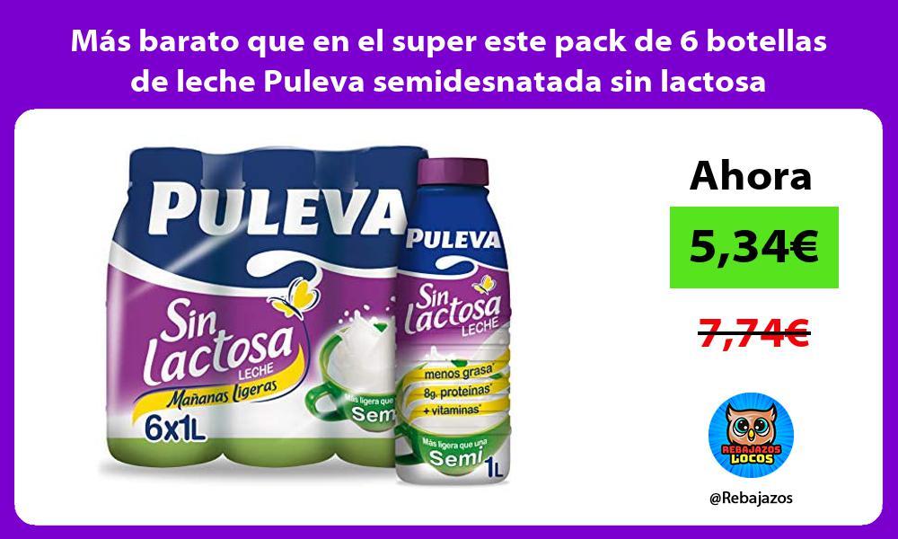 Mas barato que en el super este pack de 6 botellas de leche Puleva semidesnatada sin lactosa