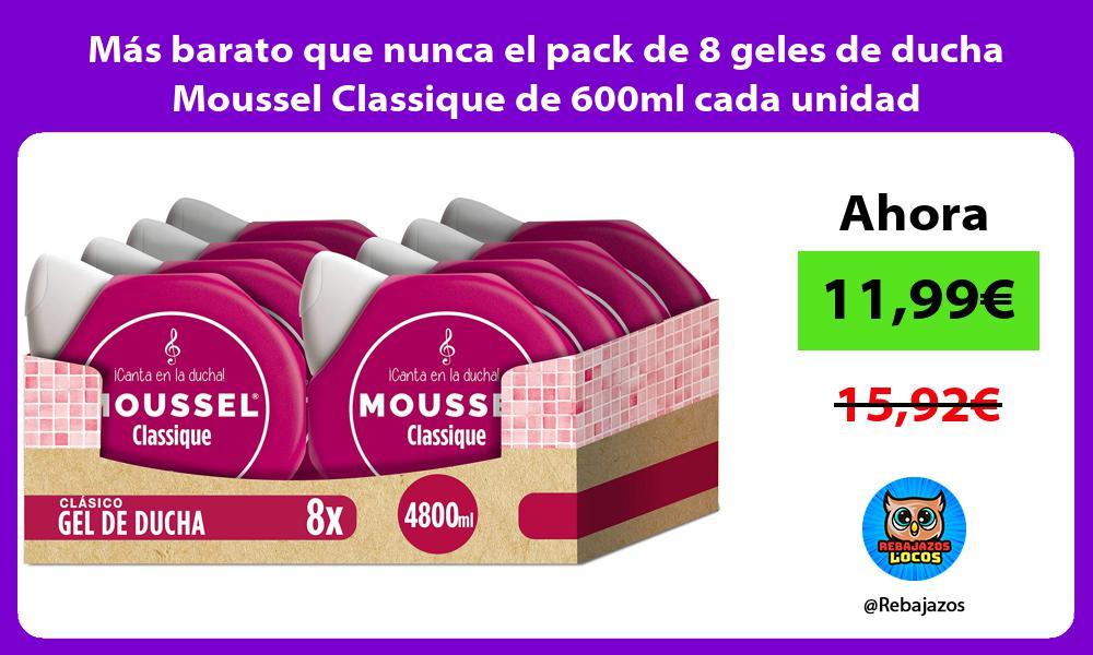 Mas barato que nunca el pack de 8 geles de ducha Moussel Classique de 600ml cada unidad