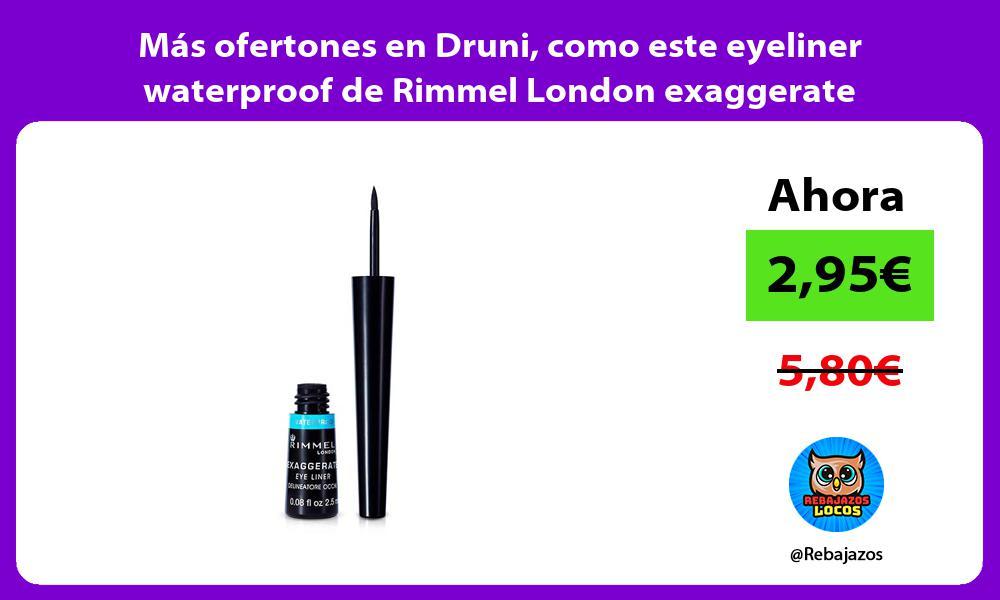 Mas ofertones en Druni como este eyeliner waterproof de Rimmel London exaggerate
