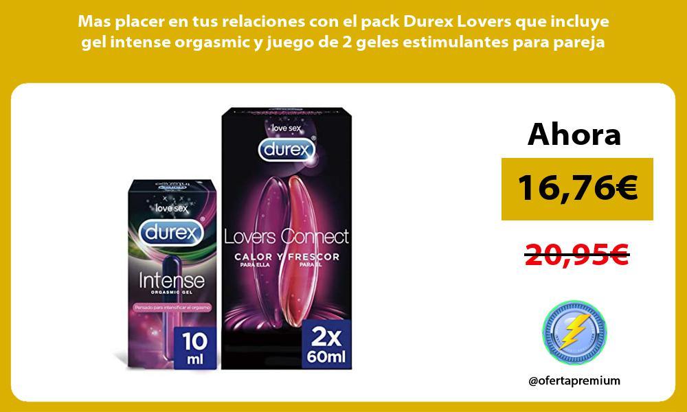Mas placer en tus relaciones con el pack Durex Lovers que incluye gel intense orgasmic y juego de 2 geles estimulantes para pareja