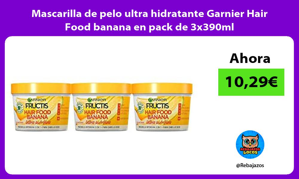 Mascarilla de pelo ultra hidratante Garnier Hair Food banana en pack de 3x390ml
