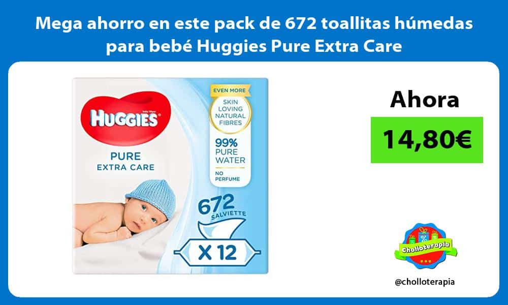 Mega ahorro en este pack de 672 toallitas humedas para bebe Huggies Pure Extra Care
