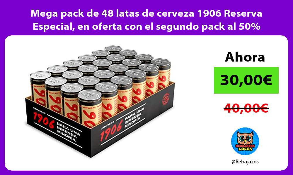 Mega pack de 48 latas de cerveza 1906 Reserva Especial en oferta con el segundo pack al 50