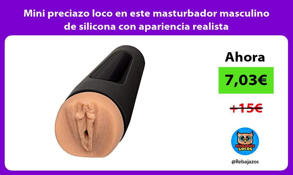 Mini preciazo loco en este masturbador masculino de silicona con apariencia realista