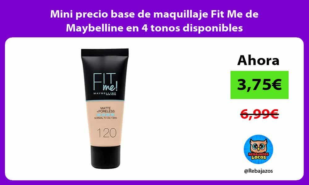 Mini precio base de maquillaje Fit Me de Maybelline en 4 tonos disponibles
