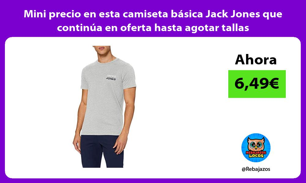 Mini precio en esta camiseta basica Jack Jones que continua en oferta hasta agotar tallas