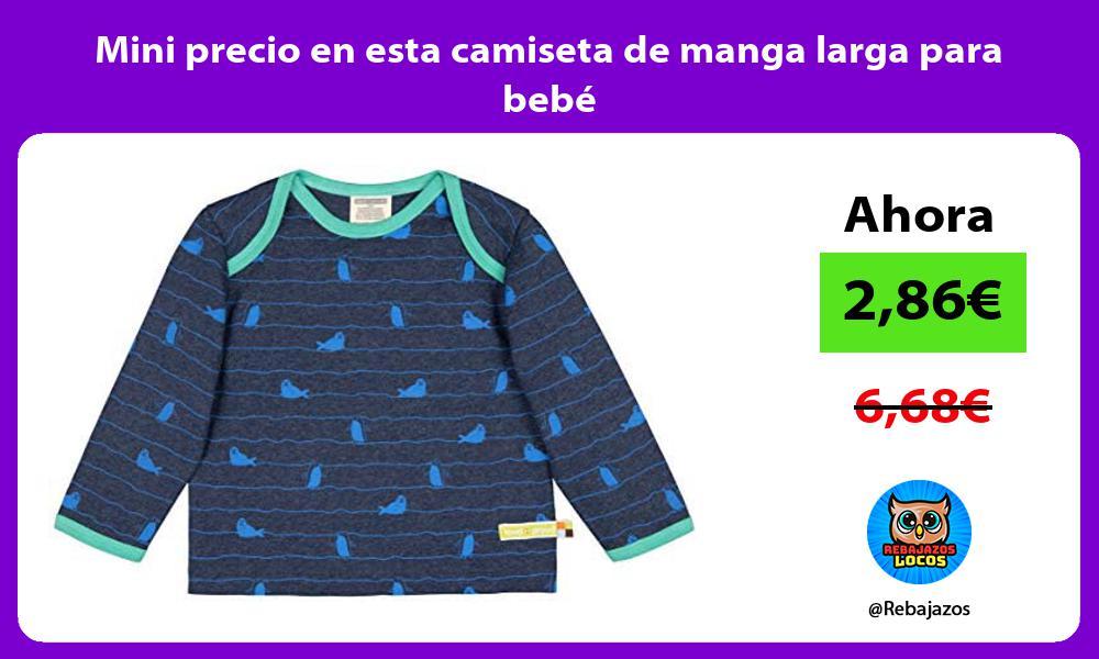 Mini precio en esta camiseta de manga larga para bebe