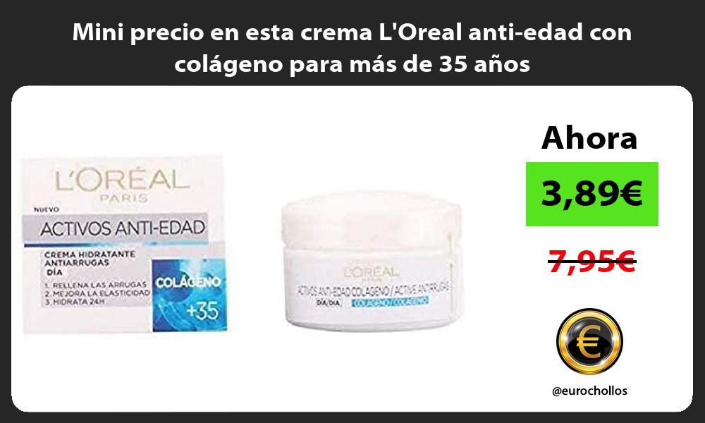 Mini precio en esta crema LOreal anti edad con colageno para mas de 35 anos