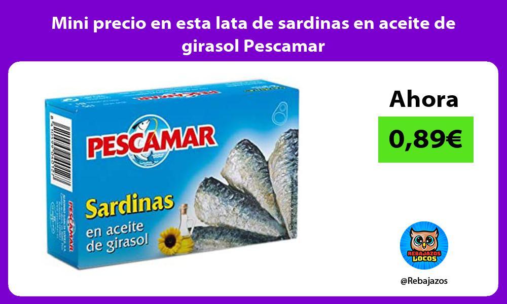 Mini precio en esta lata de sardinas en aceite de girasol Pescamar