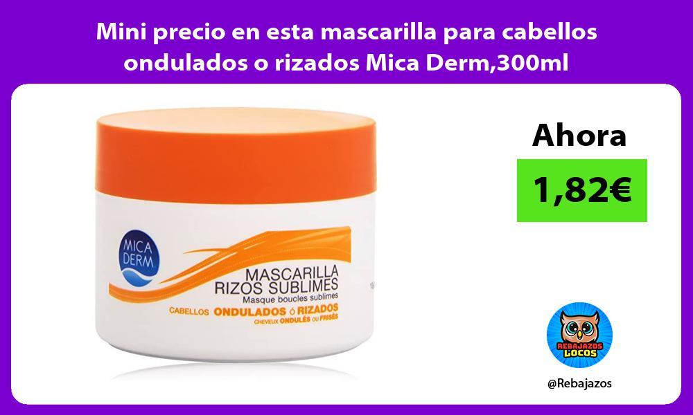 Mini precio en esta mascarilla para cabellos ondulados o rizados Mica Derm300ml