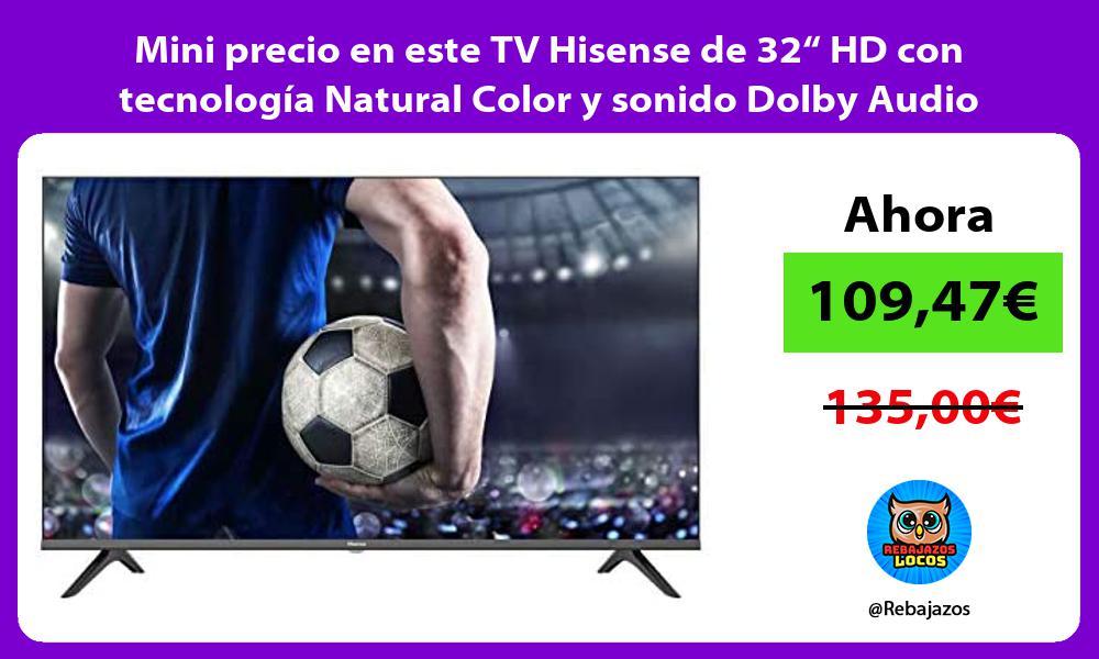 Mini precio en este TV Hisense de 32 HD con tecnologia Natural Color y sonido Dolby Audio