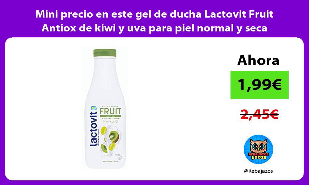 Mini precio en este gel de ducha Lactovit Fruit Antiox de kiwi y uva para piel normal y seca